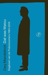 Dat was Watou : dagboek van de Poëziezomers 1980-2008