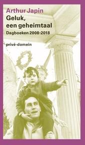 Geluk, een geheimtaal : dagboeken 2008-2018