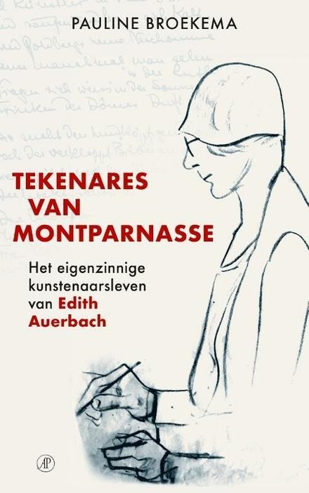 Tekenares van Montparnasse : het eigenzinnige kunstenaarsleven van Edith Auerbach