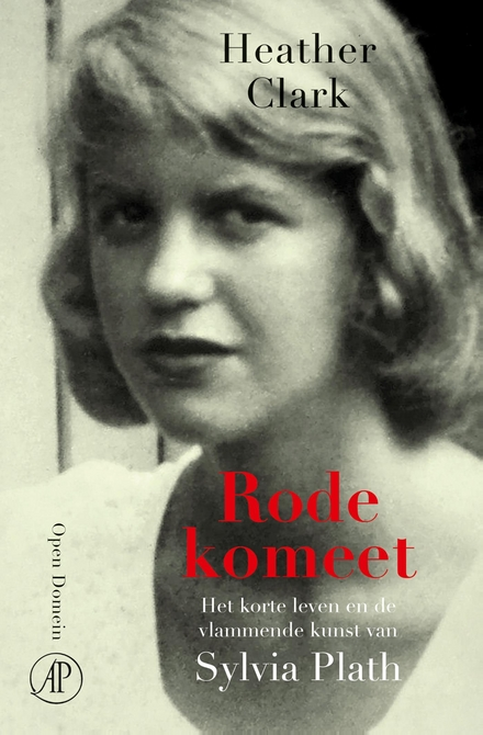 Rode komeet : het korte leven en de vlammende kunst van Sylvia Plath