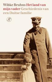 Het land van mijn vader : geschiedenis van een Duitse familie
