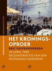 Het kroningsoproer : 30 april 1980 reconstructie van een historisch keerpunt