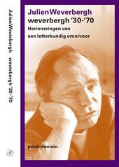 Weverbergh '30-'70 : herinneringen van een letterkundig omnivoor