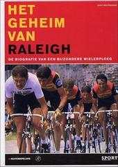 Het geheim van Raleigh : de biografie van een bijzondere wielerploeg