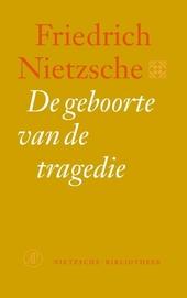 De geboorte van de tragedie, of Griekse cultuur en pessimisme : vertaald, geannoteerd en van een nawoord voorzien d...