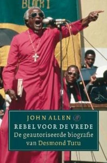Rebel voor de vrede : de geautoriseerde biografie van Desmond Tutu