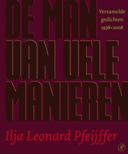 De man van vele manieren : verzamelde gedichten 1998-2008