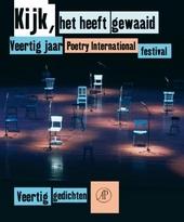 Kijk, het heeft gewaaid : veertig jaar Poetry International Festival in veertig gedichten