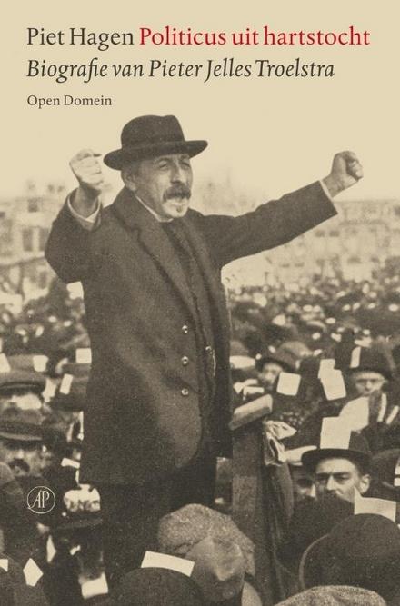 Politicus uit hartstocht : biografie van Pieter Jelles Troelstra