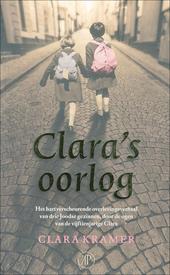 Clara's oorlog : het waargebeurde verhaal van een jong meisje over haar wonderbaarlijke overleving tijdens de bezet...