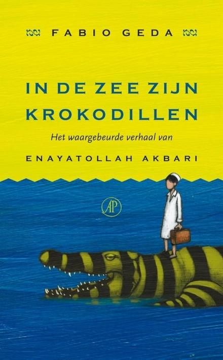 In de zee zijn krokodillen : het waargebeurde verhaal van Enayatollah Akbari