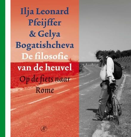 De filosofie van de heuvel : op de fiets naar Rome