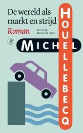 De wereld als markt en strijd : roman