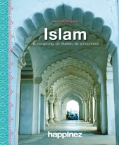 Islam : de oorsprong, de rituelen, de schoonheid