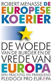 De Europese koerier : de woede van de burger en de vrede van Europa, of Waarom de geschonken democratie nu bevochte...