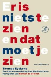 Er is niets te zien en dat moet je zien : een literaire wandeling door Mechelen in de voetsporen van Herman de Coni...