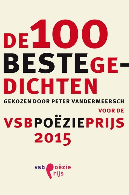 De 100 beste gedichten voor de VSB Poëzieprijs 2015 : gekozen door Peter Vandermeersch