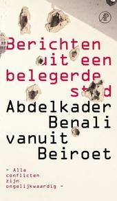 Berichten uit een belegerde stad : Abdelkader Benali over Beiroet