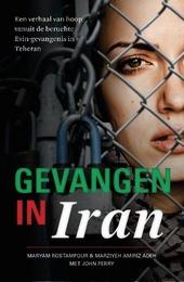 Gevangen in Iran : een waargebeurd verhaal van hoop vanuit de beruchte Evin-gevangenis in Teheran