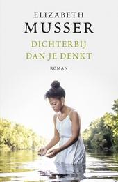 Dichterbij dan je denkt : roman