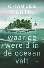 Waar de wereld in de oceaan valt : roman