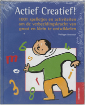 Actief Creatief ! 1001 spelletjes en activiteiten om de verbeeldingskracht van groot en klein te ontwikkelen