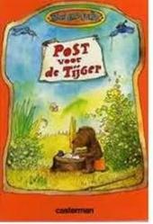 Post voor de tijger : waarin verteld wordt hoe de kleine beer en de kleine tijger de brievenpost, de luchtpost en d...