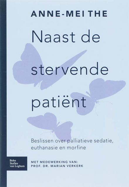 Naast de stervende patiënt : beslissen over palliatieve sedatie, euthanasie en morfine
