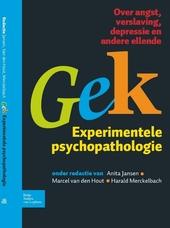 Gek : experimentele psychopathologie : over angst, verslaving, depressie en andere ellende