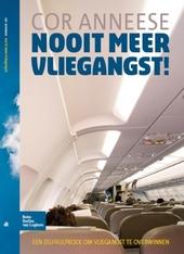 Nooit meer vliegangst! : een zelfhulpboek om vliegangst te overwinnen