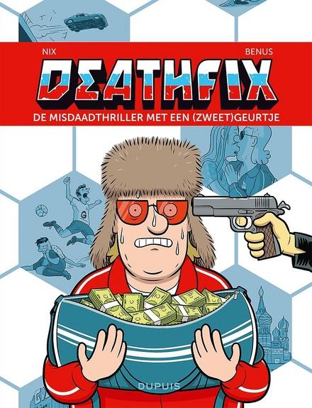 Deathfix : de misdaadthriller met een (zweet)geurtje