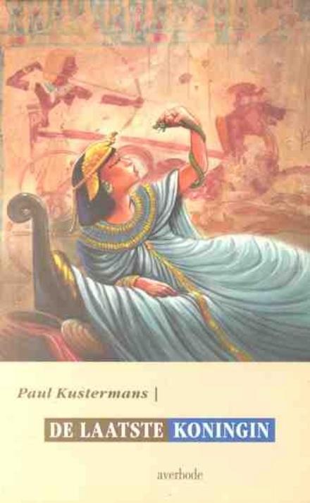 De laatste koningin : het verhaal van Cleopatra en Marcus Antonius