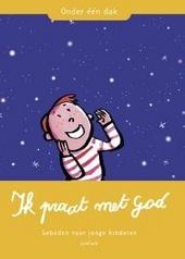 Ik praat met God ! : gebeden voor jonge kinderen