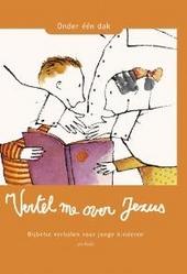 Vertel me over Jezus : bijbelse verhalen voor jonge kinderen