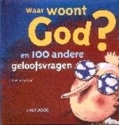Waar woont God ? ... en 100 andere geloofsvragen