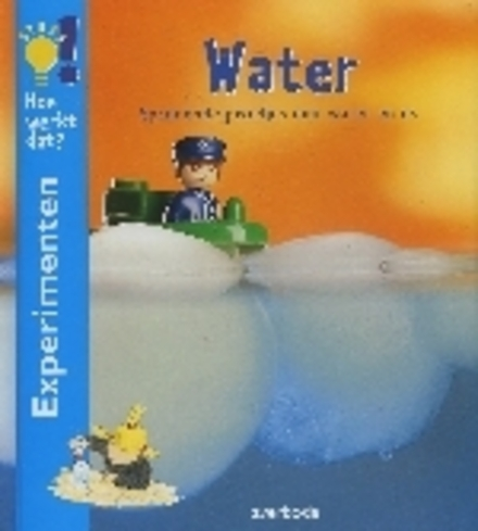 Water : spannende proefjes met water en ijs