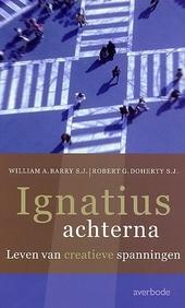 Ignatius achterna : leven van creatieve spanningen