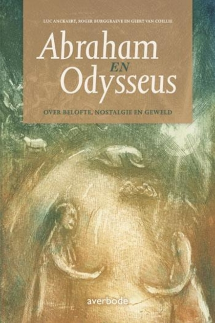 Abraham en Odysseus : over belofte, nostalgie en geweld
