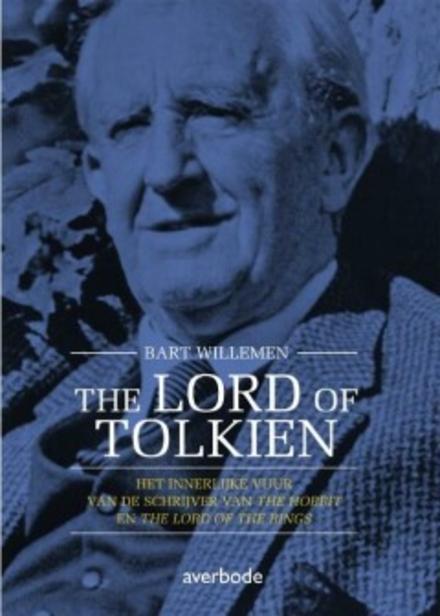 The lord of Tolkien : het innerlijke vuur van de schrijver van The Hobbit en The lord of the rings