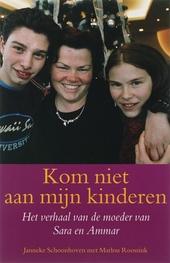 Kom niet aan mijn kinderen : het verhaal van de moeder van Sara en Ammar