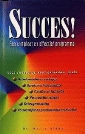 Succes ! : een compleet en effectief programma voor succes op veel gebieden
