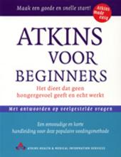 Atkins voor beginners : het dieet dat geen hongergevoel geeft en echt werkt