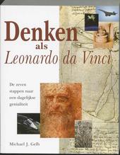 Denken als Leonardo Da Vinci : dagelijkse genialiteit in zeven stappen