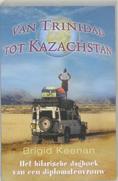 Van Trinidad tot Kazachstan : het hilarische dagboek van een diplomatenvrouw