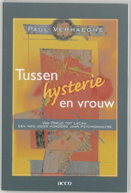 Tussen hysterie en vrouw : van Freud tot Lacan : een weg door honderd jaar psychoanalyse