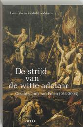 De strijd van de witte adelaar : geschiedenis van Polen 966-2004