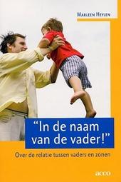 In de naam van de vader ! : over de relatie tussen vaders en zonen