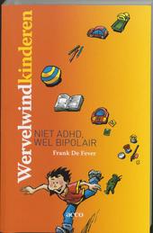 Wervelwind-kinderen : niet ADHD, wel bipolair