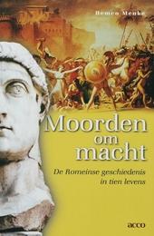 Moorden om macht : de Romeinse geschiedenis in tien levens