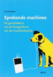 Sprekende machines : de geschiedenis van de fonografie en van de muziekindustrie